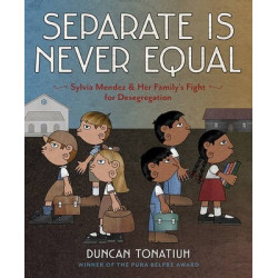 Separate Is Never Equal: The Story of Sylvia Mendez and Her Famil